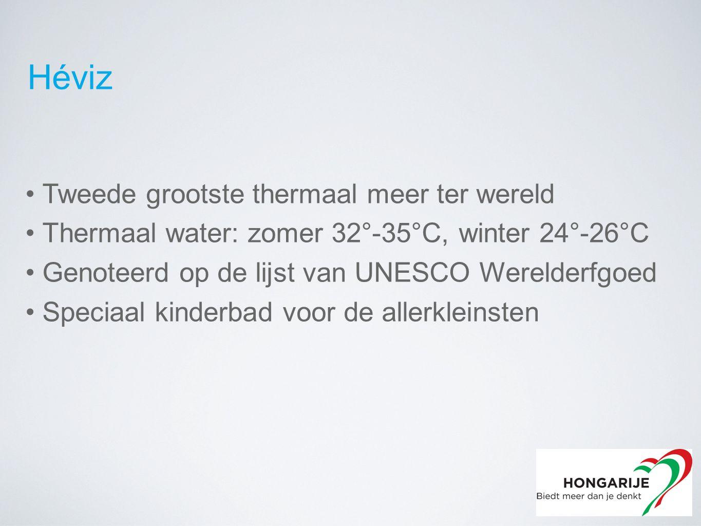Tweede grootste thermaal meer ter wereld Thermaal water: zomer 32°-35°C, winter 24°-26°C Genoteerd op de lijst van UNESCO Werelderfgoed Speciaal kinderbad voor de allerkleinsten Héviz