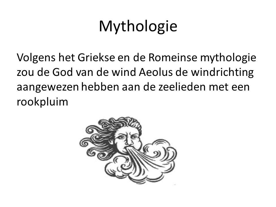 Mythologie Volgens het Griekse en de Romeinse mythologie zou de God van de wind Aeolus de windrichting aangewezen hebben aan de zeelieden met een rookpluim