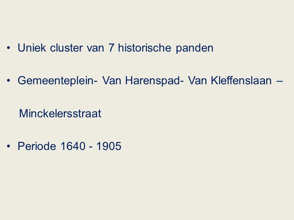 Uniek cluster van 7 historische panden Gemeenteplein- Van Harenspad- Van Kleffenslaan – Minckelersstraat Periode 1640 - 1905