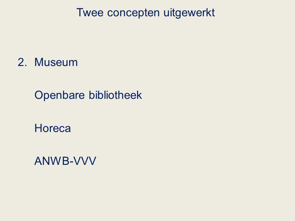 Twee concepten uitgewerkt 2.Museum Openbare bibliotheek Horeca ANWB-VVV