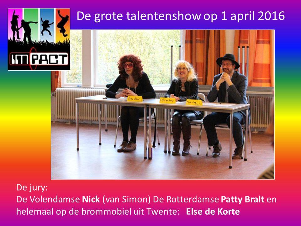 De grote talentenshow op 1 april 2016 De jury: De Volendamse Nick (van Simon) De Rotterdamse Patty Bralt en helemaal op de brommobiel uit Twente: Else