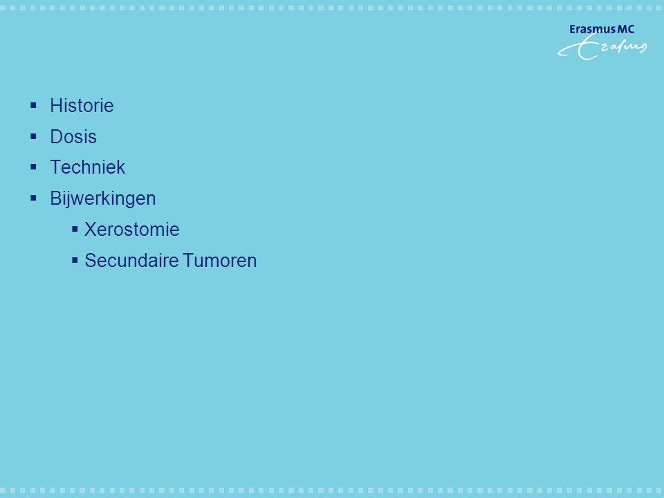  Historie  Dosis  Techniek  Bijwerkingen  Xerostomie  Secundaire Tumoren