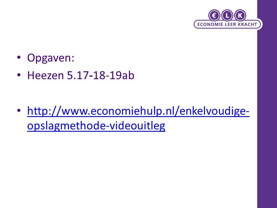 Opgaven: Heezen 5.17-18-19ab http://www.economiehulp.nl/enkelvoudige- opslagmethode-videouitleg http://www.economiehulp.nl/enkelvoudige- opslagmethode-videouitleg