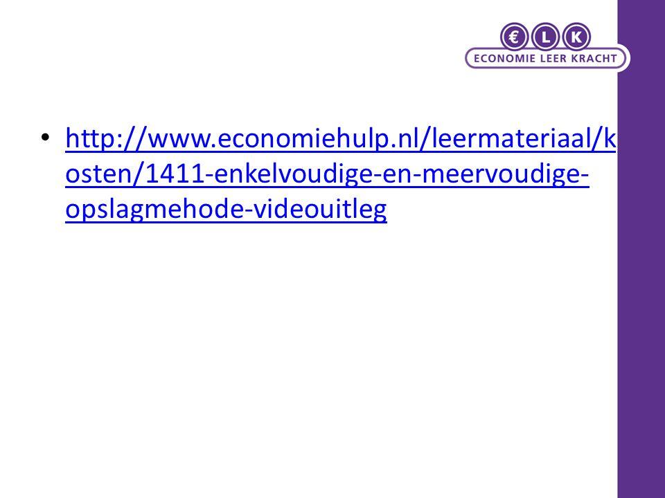 http://www.economiehulp.nl/leermateriaal/k osten/1411-enkelvoudige-en-meervoudige- opslagmehode-videouitleg http://www.economiehulp.nl/leermateriaal/k osten/1411-enkelvoudige-en-meervoudige- opslagmehode-videouitleg
