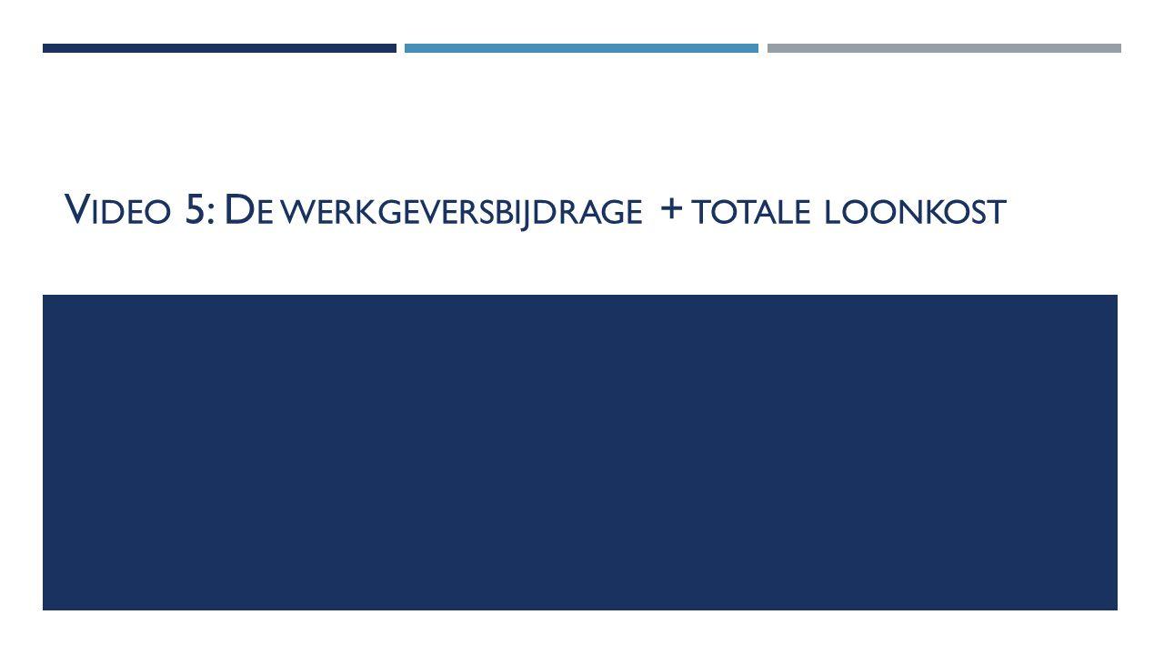 V IDEO 5: D E WERKGEVERSBIJDRAGE + TOTALE LOONKOST