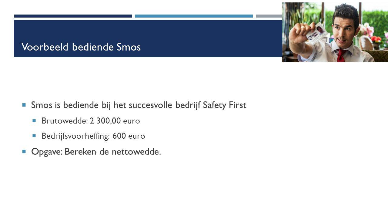 Voorbeeld bediende Smos  Smos is bediende bij het succesvolle bedrijf Safety First  Brutowedde: 2 300,00 euro  Bedrijfsvoorheffing: 600 euro  Opgave: Bereken de nettowedde.