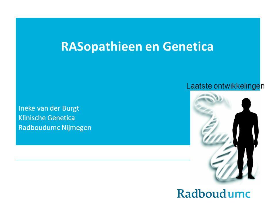 RASopathieen en Genetica Ineke van der Burgt Klinische Genetica Radboudumc Nijmegen Laatste ontwikkelingen