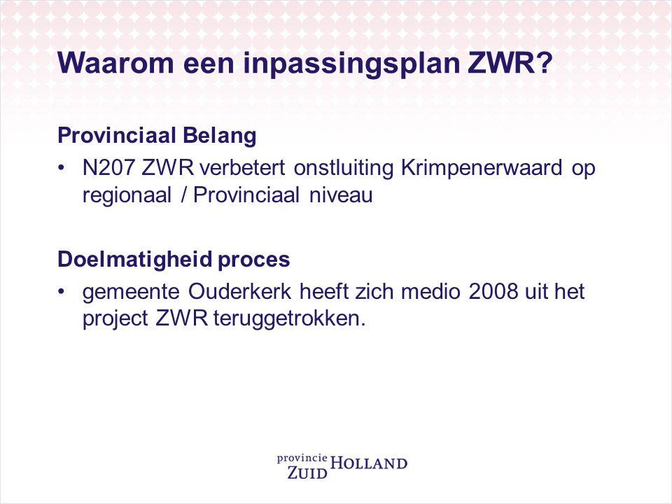Waarom een inpassingsplan ZWR? Provinciaal Belang N207 ZWR verbetert onstluiting Krimpenerwaard op regionaal / Provinciaal niveau Doelmatigheid proces