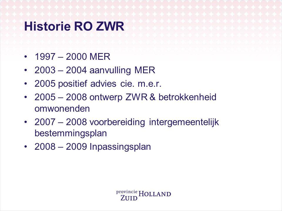 Historie RO ZWR 1997 – 2000 MER 2003 – 2004 aanvulling MER 2005 positief advies cie. m.e.r. 2005 – 2008 ontwerp ZWR & betrokkenheid omwonenden 2007 –