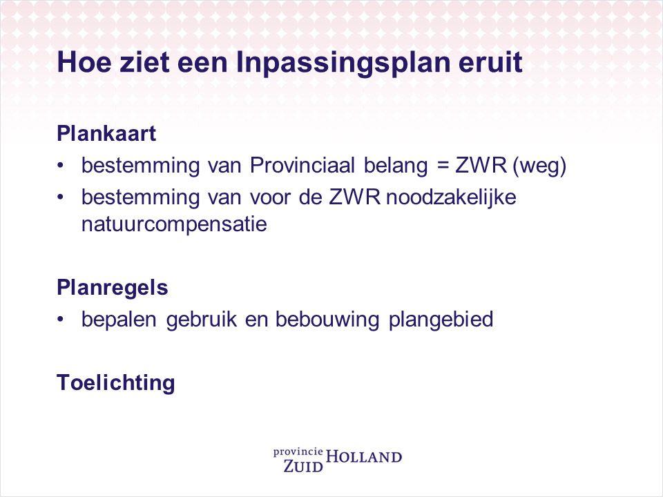 Hoe ziet een Inpassingsplan eruit Plankaart bestemming van Provinciaal belang = ZWR (weg) bestemming van voor de ZWR noodzakelijke natuurcompensatie Planregels bepalen gebruik en bebouwing plangebied Toelichting