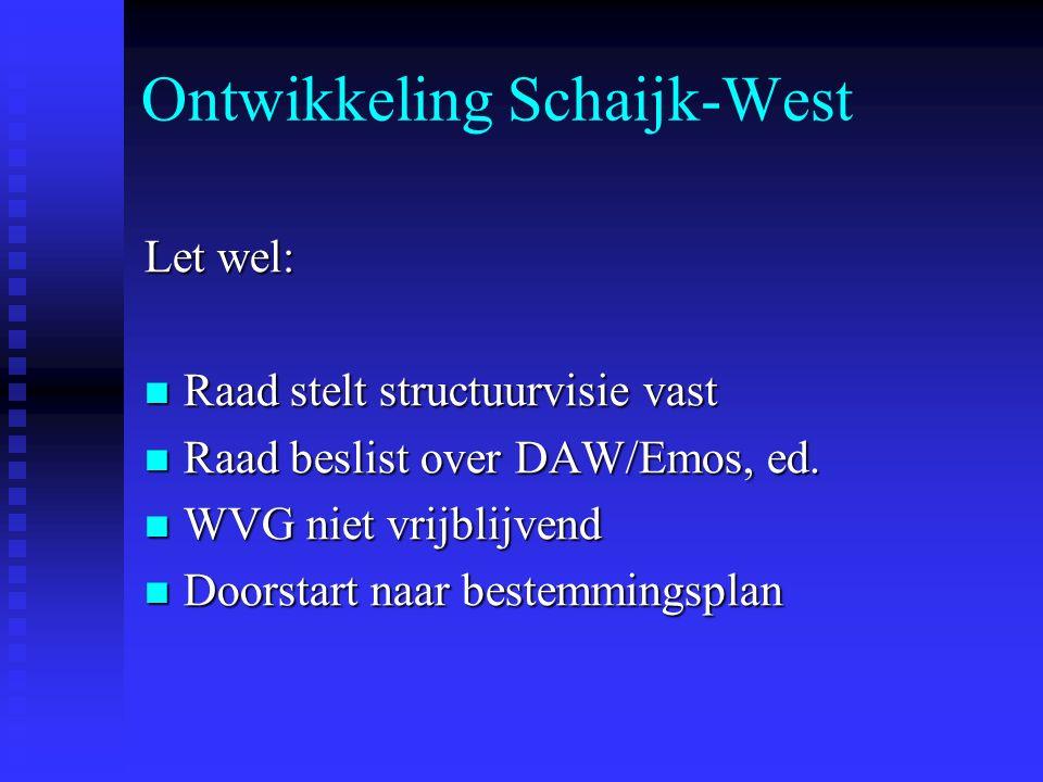 Ontwikkeling Schaijk-West Let wel: Raad stelt structuurvisie vast Raad stelt structuurvisie vast Raad beslist over DAW/Emos, ed. Raad beslist over DAW