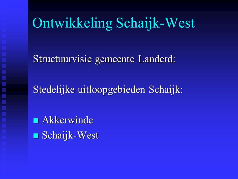Ontwikkeling Schaijk-West Structuurvisie gemeente Landerd: Stedelijke uitloopgebieden Schaijk: Akkerwinde Akkerwinde Schaijk-West Schaijk-West