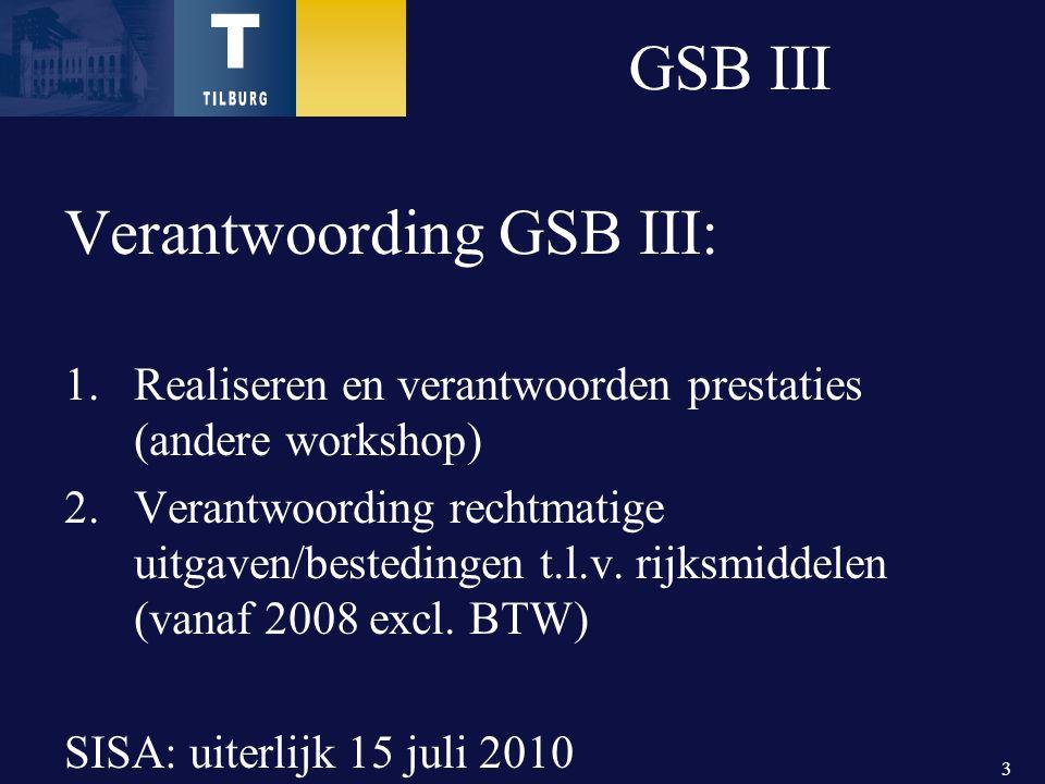 3 GSB III Verantwoording GSB III: 1.Realiseren en verantwoorden prestaties (andere workshop) 2.Verantwoording rechtmatige uitgaven/bestedingen t.l.v.