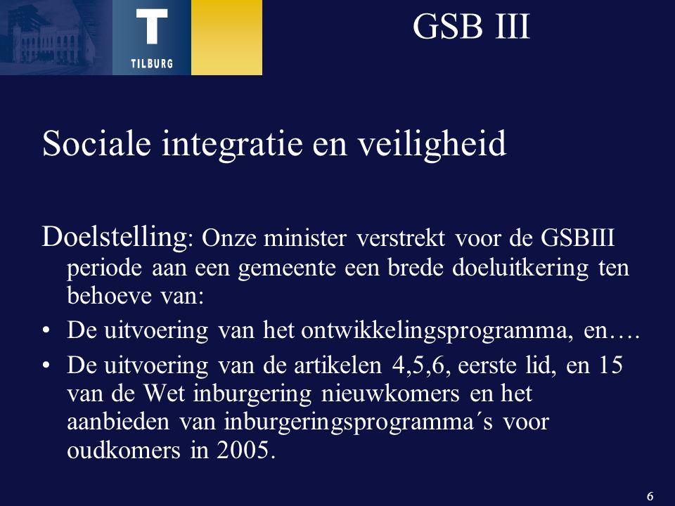 6 GSB III Sociale integratie en veiligheid Doelstelling : Onze minister verstrekt voor de GSBIII periode aan een gemeente een brede doeluitkering ten behoeve van: De uitvoering van het ontwikkelingsprogramma, en….
