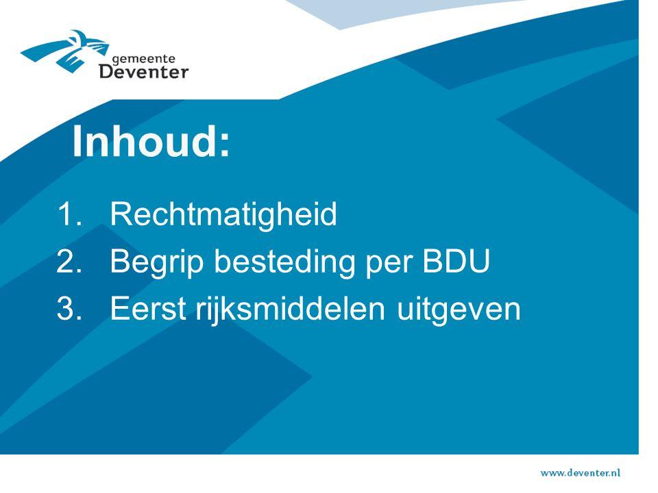 Inhoud: 1.Rechtmatigheid 2.Begrip besteding per BDU 3.Eerst rijksmiddelen uitgeven