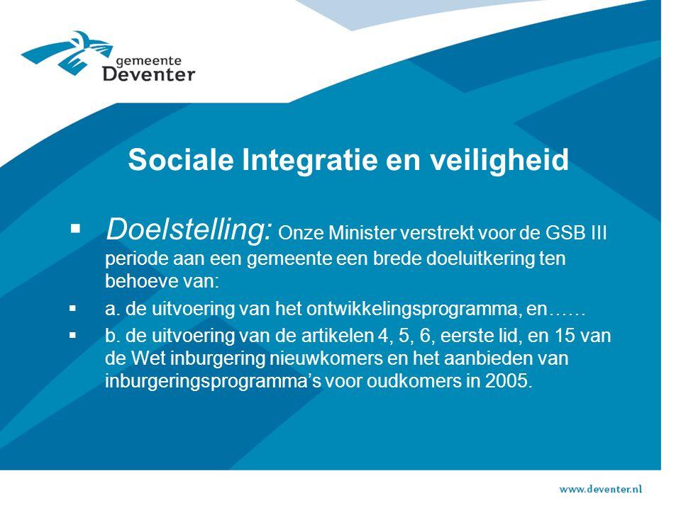 Sociale Integratie en veiligheid  Doelstelling: Onze Minister verstrekt voor de GSB III periode aan een gemeente een brede doeluitkering ten behoeve van:  a.