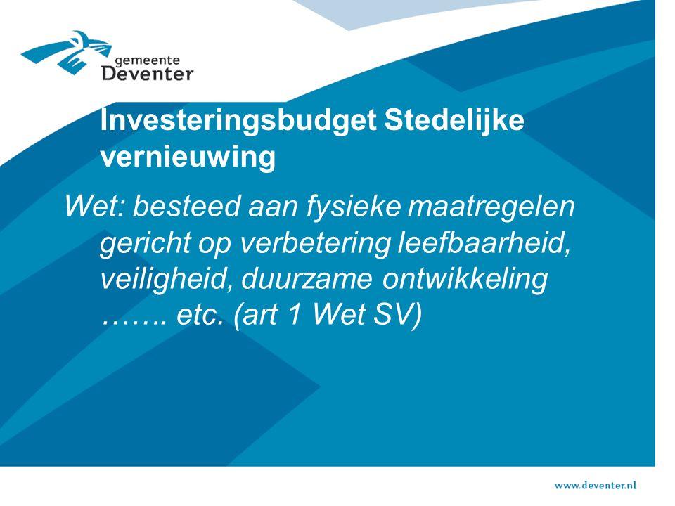 Investeringsbudget Stedelijke vernieuwing Wet: besteed aan fysieke maatregelen gericht op verbetering leefbaarheid, veiligheid, duurzame ontwikkeling …….