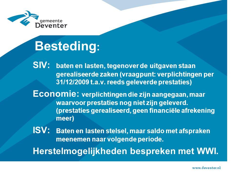 Besteding : SIV: baten en lasten, tegenover de uitgaven staan gerealiseerde zaken (vraagpunt: verplichtingen per 31/12/2009 t.a.v.