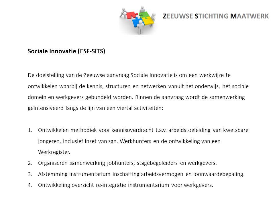 Sociale Innovatie (ESF-SITS) De doelstelling van de Zeeuwse aanvraag Sociale Innovatie is om een werkwijze te ontwikkelen waarbij de kennis, structuren en netwerken vanuit het onderwijs, het sociale domein en werkgevers gebundeld worden.