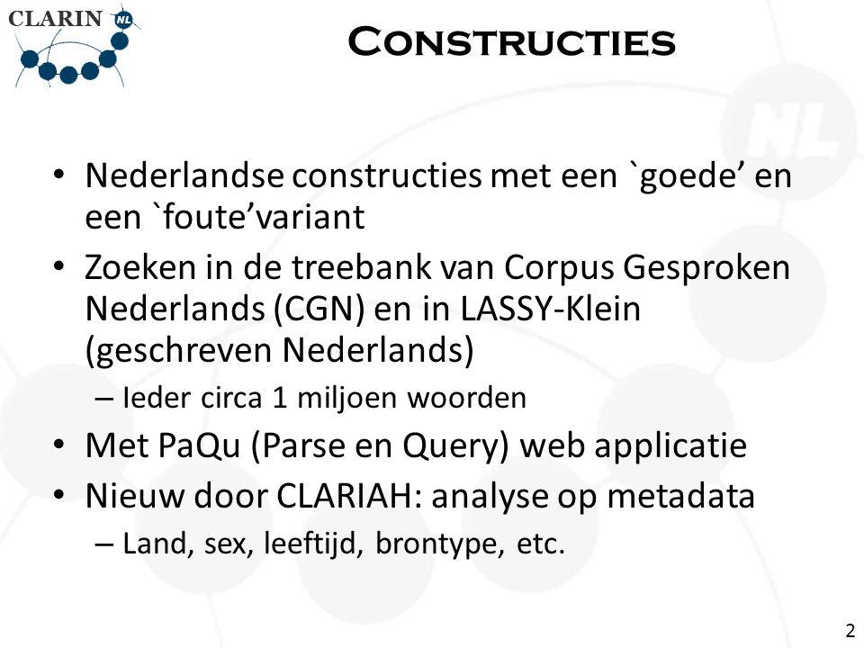 Constructies Nederlandse constructies met een `goede' en een `foute'variant Zoeken in de treebank van Corpus Gesproken Nederlands (CGN) en in LASSY-Kl