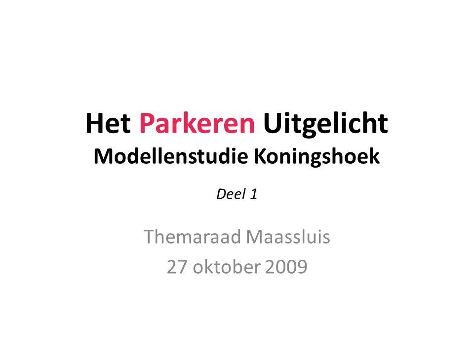 Het Parkeren Uitgelicht Modellenstudie Koningshoek Themaraad Maassluis 27 oktober 2009 Deel 1