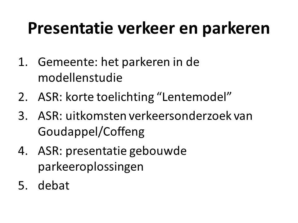 """Presentatie verkeer en parkeren 1.Gemeente: het parkeren in de modellenstudie 2.ASR: korte toelichting """"Lentemodel"""" 3.ASR: uitkomsten verkeersonderzoe"""