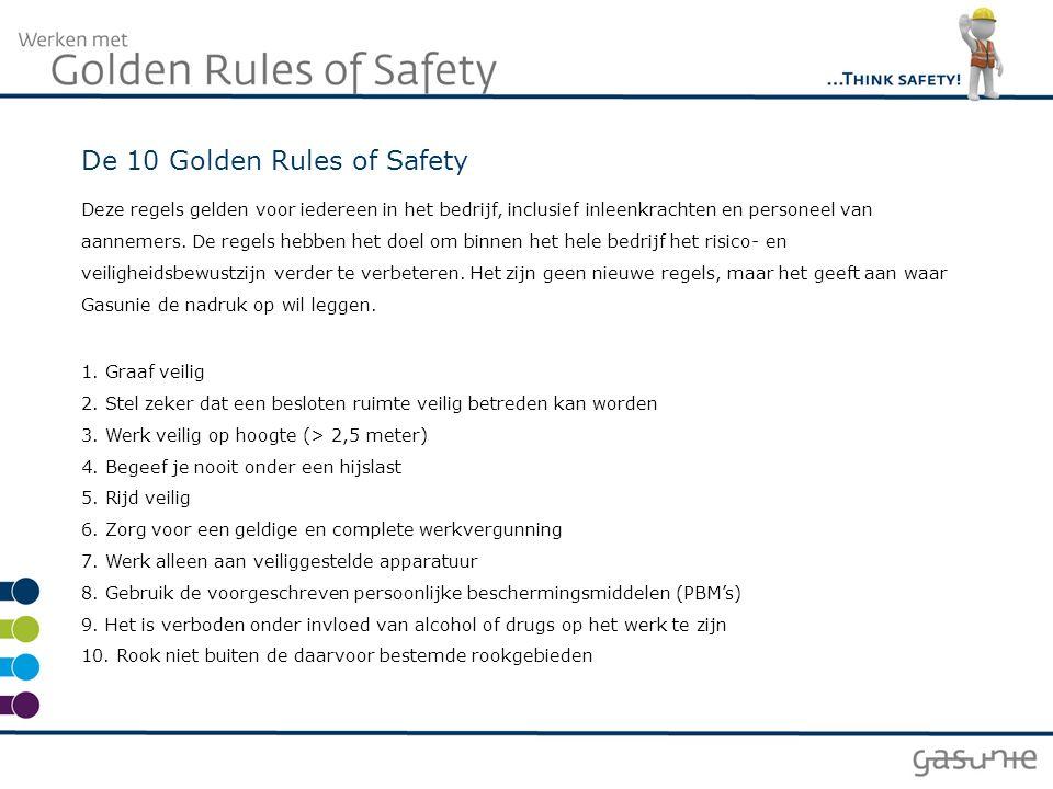 De 10 Golden Rules of Safety Deze regels gelden voor iedereen in het bedrijf, inclusief inleenkrachten en personeel van aannemers. De regels hebben he