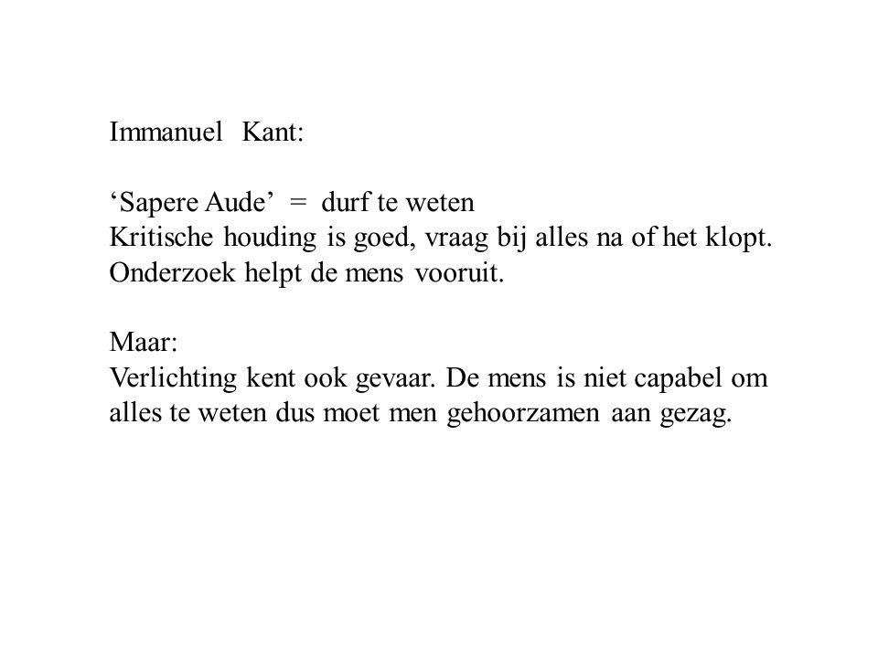 Immanuel Kant: 'Sapere Aude' = durf te weten Kritische houding is goed, vraag bij alles na of het klopt.