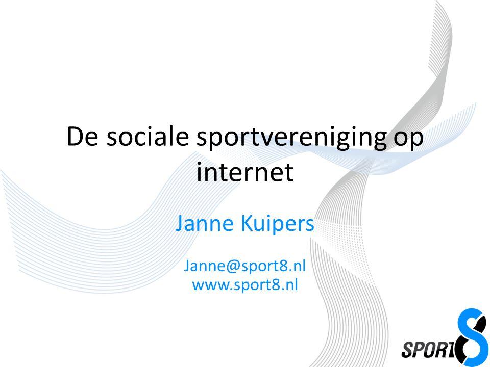 De sociale sportvereniging op internet Janne Kuipers Janne@sport8.nl www.sport8.nl