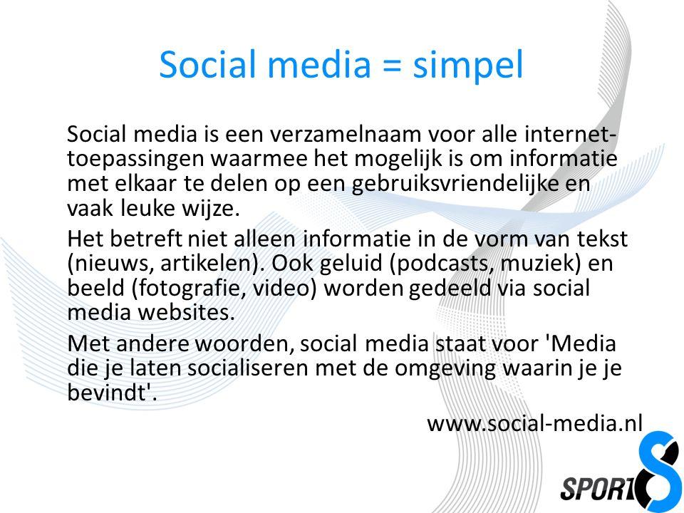 Social media = simpel Social media is een verzamelnaam voor alle internet- toepassingen waarmee het mogelijk is om informatie met elkaar te delen op een gebruiksvriendelijke en vaak leuke wijze.