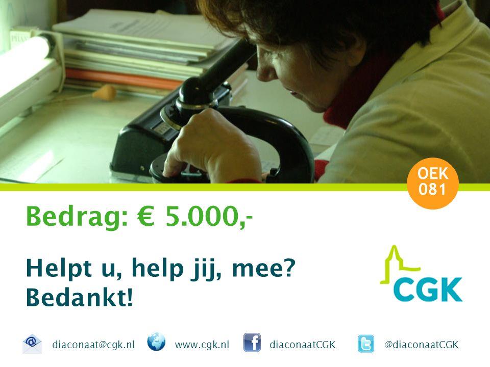 Bedrag: € 5.000,- Helpt u, help jij, mee. Bedankt.