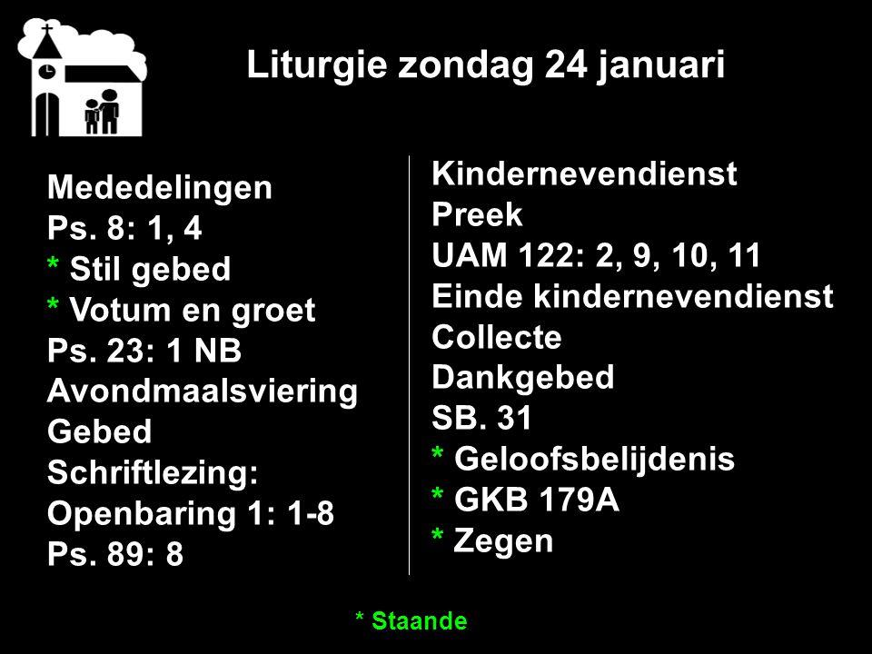 Liturgie zondag 24 januari Mededelingen Ps. 8: 1, 4 * Stil gebed * Votum en groet Ps.