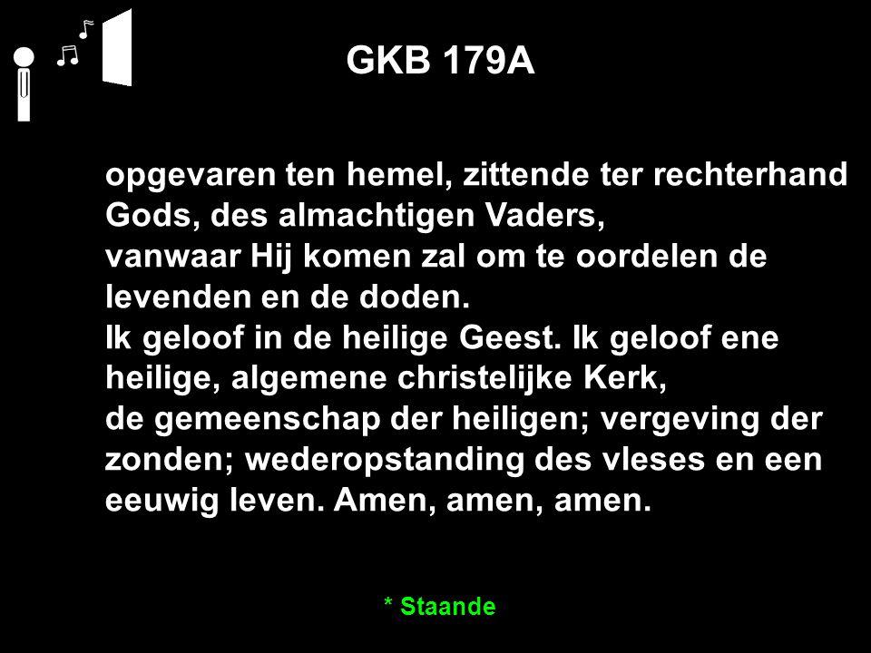 opgevaren ten hemel, zittende ter rechterhand Gods, des almachtigen Vaders, vanwaar Hij komen zal om te oordelen de levenden en de doden.