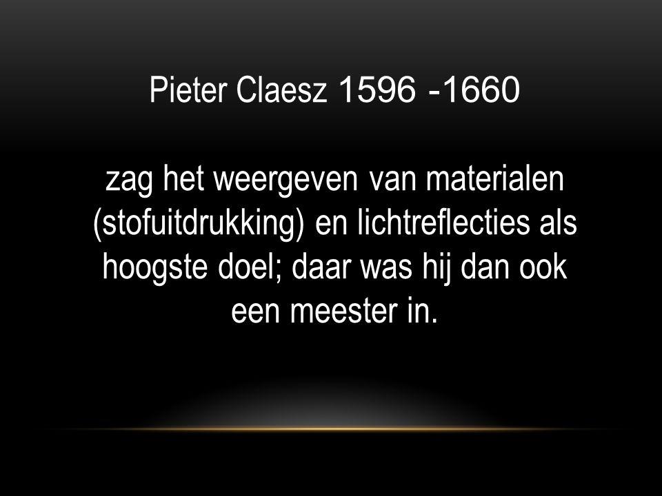 De eerste stillevens PIETER CLAESZ 1596 -1660 Stilleven met kalkoenpastei 1627