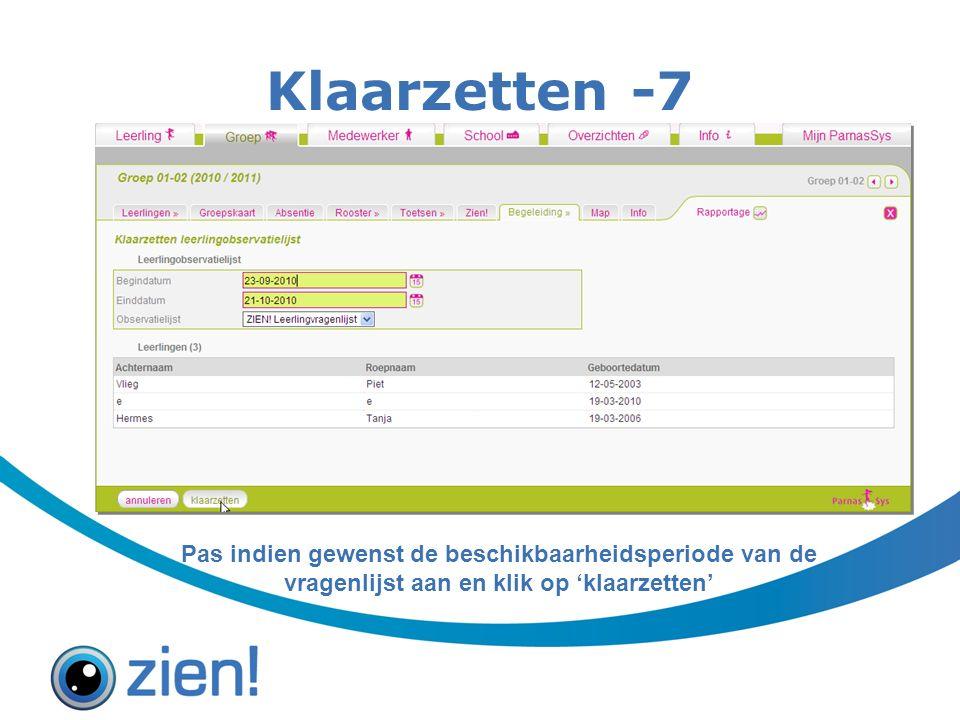 Klaarzetten -7 Pas indien gewenst de beschikbaarheidsperiode van de vragenlijst aan en klik op 'klaarzetten'