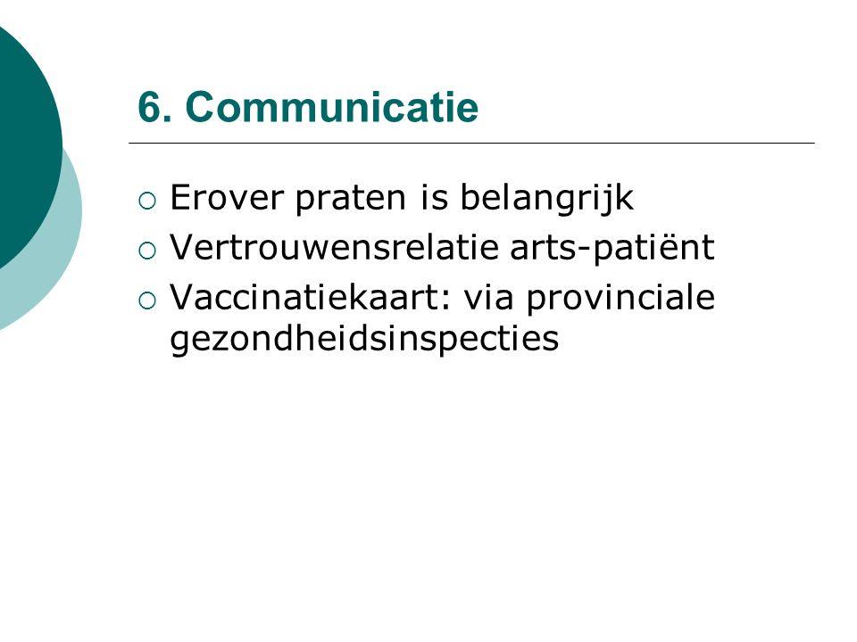  Erover praten is belangrijk  Vertrouwensrelatie arts-patiënt  Vaccinatiekaart: via provinciale gezondheidsinspecties