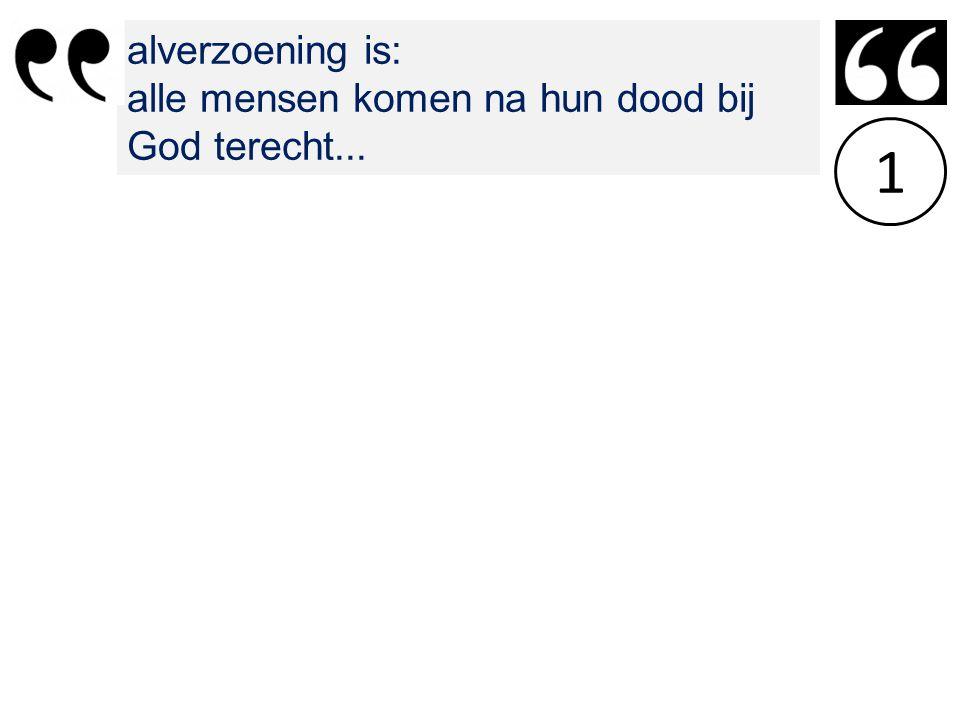 alverzoening is: alle mensen komen na hun dood bij God terecht... 1