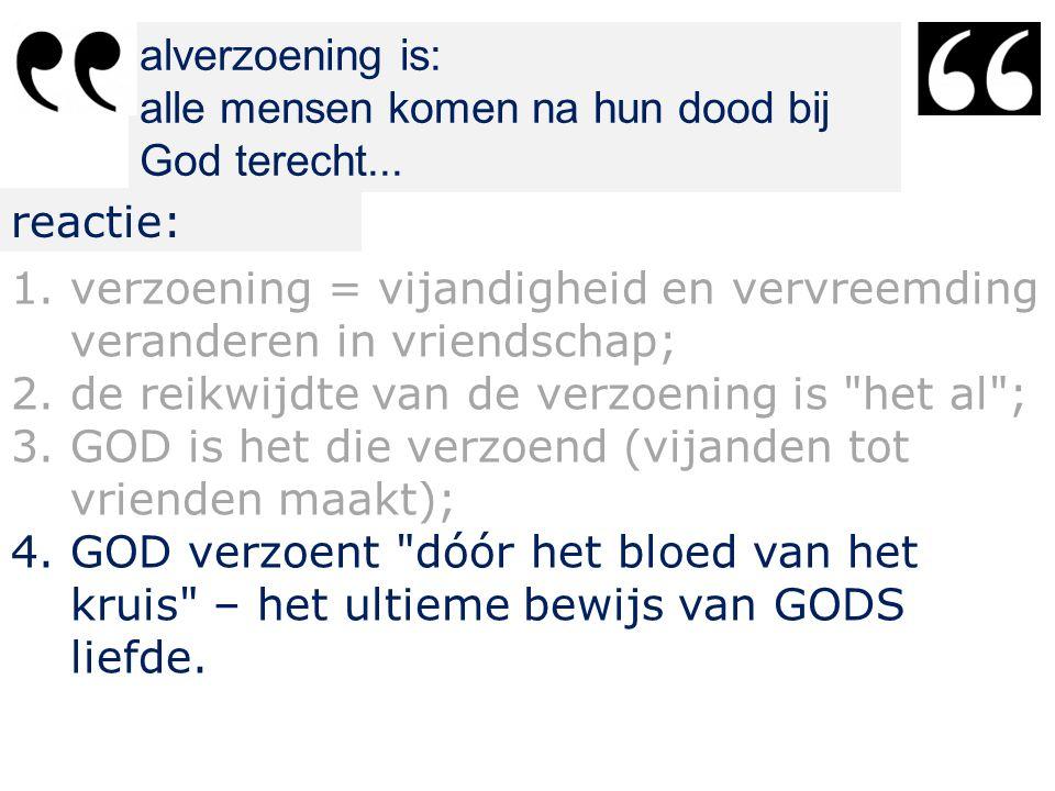 alverzoening is: alle mensen komen na hun dood bij God terecht...
