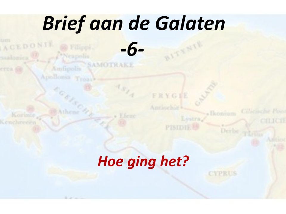 Brief aan de Galaten -6- Hoe ging het?