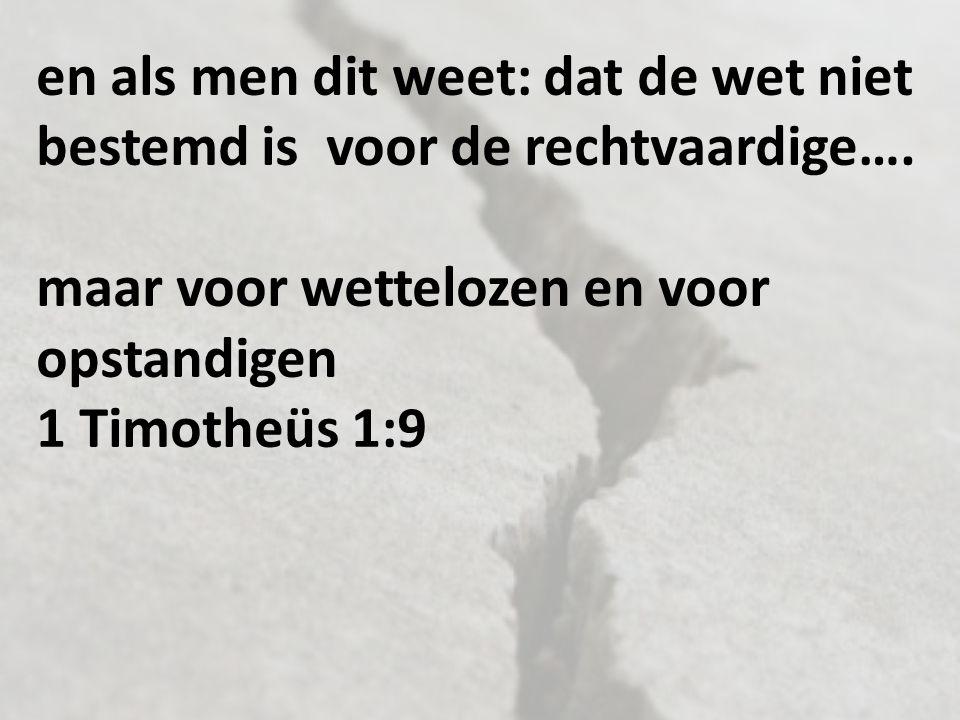 en als men dit weet: dat de wet niet bestemd is voor de rechtvaardige….