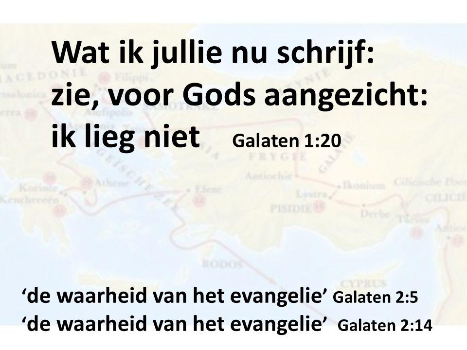 Wat ik jullie nu schrijf: zie, voor Gods aangezicht: ik lieg niet Galaten 1:20 ' de waarheid van het evangelie ' Galaten 2:5 ' de waarheid van het evangelie ' Galaten 2:14