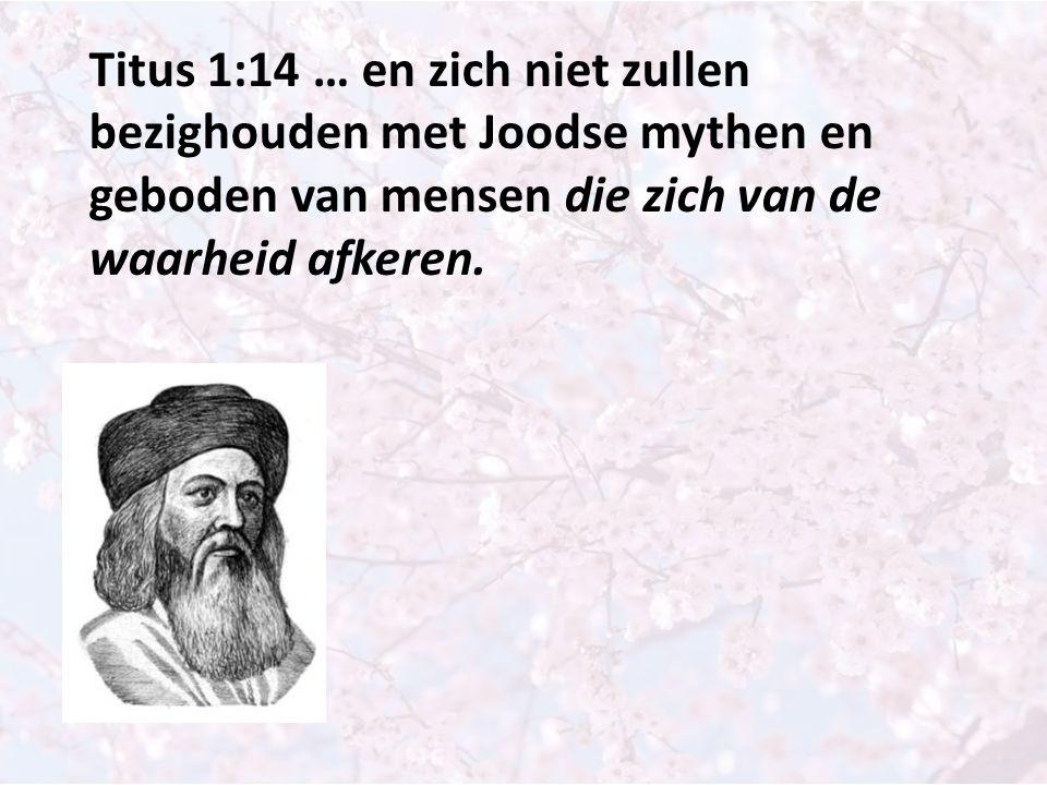 Titus 1:14 … en zich niet zullen bezighouden met Joodse mythen en geboden van mensen die zich van de waarheid afkeren.