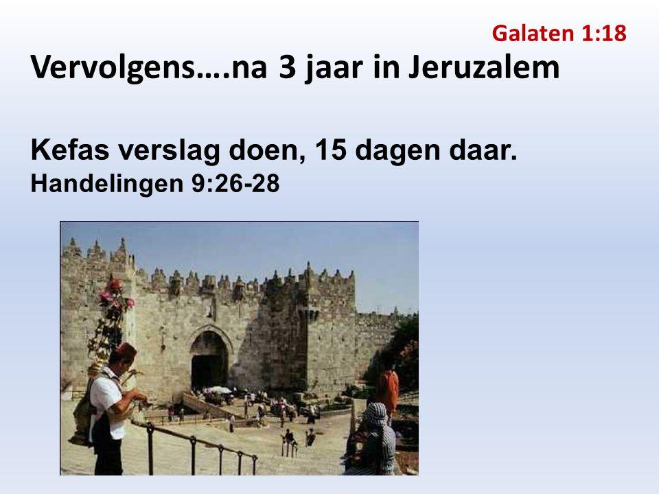 Vervolgens….na 3 jaar in Jeruzalem Kefas verslag doen, 15 dagen daar.