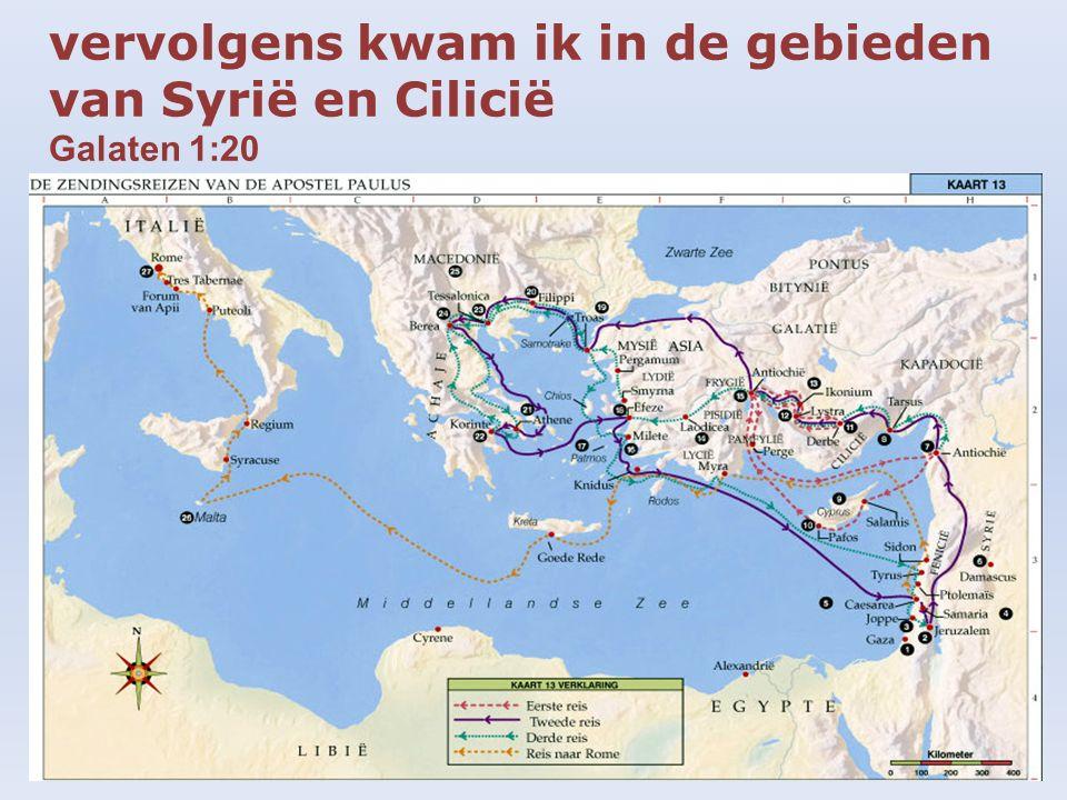 vervolgens kwam ik in de gebieden van Syrië en Cilicië Galaten 1:20