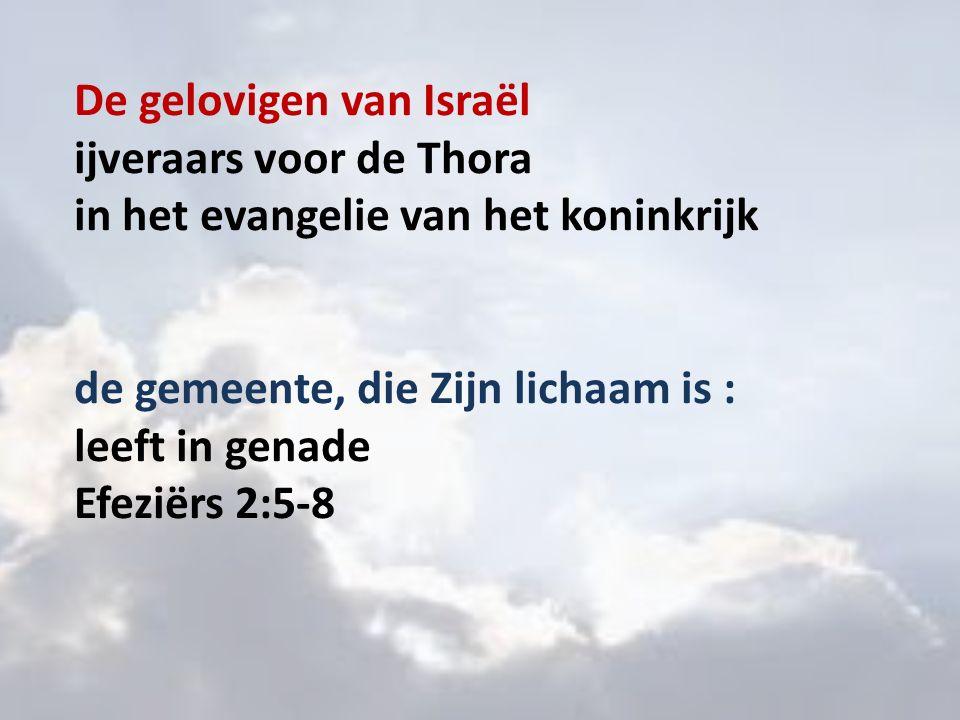 De gelovigen van Israël ijveraars voor de Thora in het evangelie van het koninkrijk de gemeente, die Zijn lichaam is : leeft in genade Efeziërs 2:5-8
