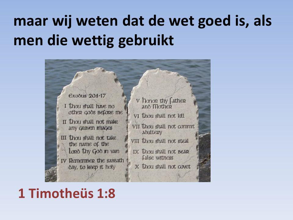 1 Timotheüs 1:8 maar wij weten dat de wet goed is, als men die wettig gebruikt
