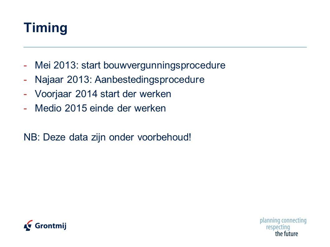 Timing -Mei 2013: start bouwvergunningsprocedure -Najaar 2013: Aanbestedingsprocedure -Voorjaar 2014 start der werken -Medio 2015 einde der werken NB: