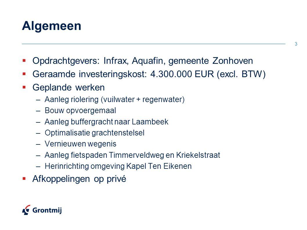 Algemeen  Opdrachtgevers: Infrax, Aquafin, gemeente Zonhoven  Geraamde investeringskost: 4.300.000 EUR (excl. BTW)  Geplande werken –Aanleg rioleri