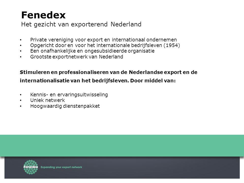Fenedex Het gezicht van exporterend Nederland Private vereniging voor export en internationaal ondernemen Opgericht door en voor het internationale bedrijfsleven (1954) Een onafhankelijke en ongesubsidieerde organisatie Grootste exportnetwerk van Nederland Stimuleren en professionaliseren van de Nederlandse export en de internationalisatie van het bedrijfsleven.