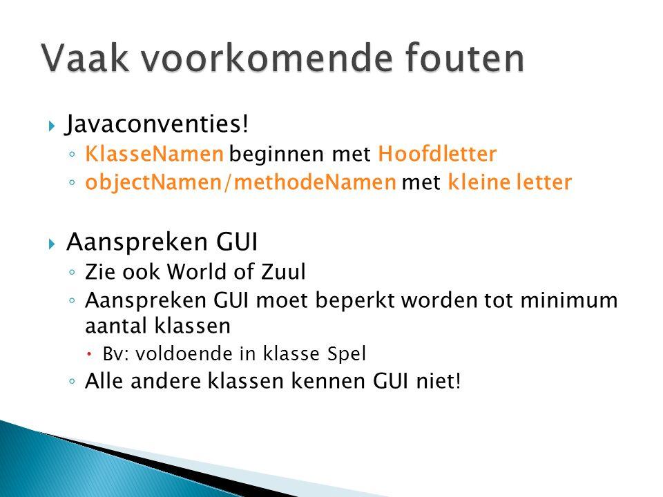  Javaconventies! ◦ KlasseNamen beginnen met Hoofdletter ◦ objectNamen/methodeNamen met kleine letter  Aanspreken GUI ◦ Zie ook World of Zuul ◦ Aansp